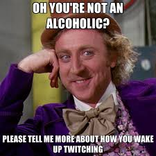 OH YOU'RE NOT AN ALCOHOLIC? PLEASE TELL ME MORE ABOUT HOW YOU WAKE ... via Relatably.com
