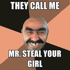 They Call Me Mr. Steal Your Girl. Share this meme on Facebook · Share this meme on Twitter · Share this meme on Tumblr · Share this meme on Pinterest ... - they-call-me-mr-steal-your-girl