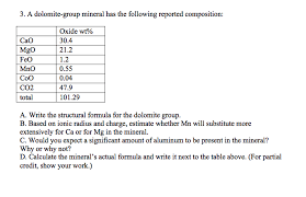 a dolomite group mineral has the following reporte chegg com show transcribed image text a dolomite group mineral has the following reported composition a write the structural formula for the dolomite group