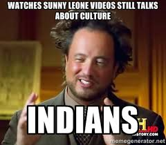 Watches Sunny Leone videos still talks about culture Indians ... via Relatably.com