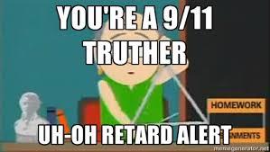 you're a 9/11 truther uh-oh retard alert - Retard Alert Garrison ... via Relatably.com