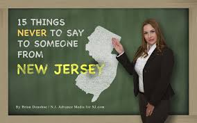 15 things never to say to someone from <b>New Jersey</b> - nj.com