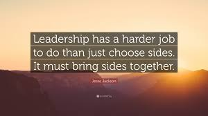 jesse jackson quote leadership has a harder job to do than just jesse jackson quote leadership has a harder job to do than just choose sides