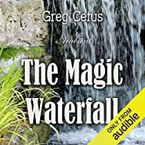 The <b>Magic Waterfall</b> by Greg Cetus | Audiobook | Audible.com