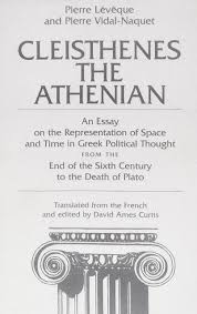 cleisthenes the athenian an essay on the representation of space essay on the representation of space and time in greek political thought from the end of the sixth century to the death of plato pierre vidal naquet