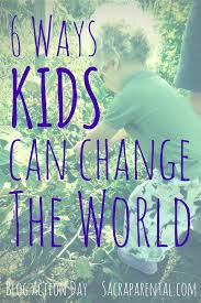 kids for social justice ways kids can change the world 6 ways kids can change the world in meaningful ways com