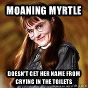 Moaning Myrtle memes | quickmeme via Relatably.com