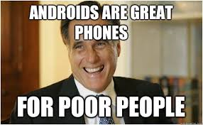 Androids are great phones For poor people - Mitt Romney - quickmeme via Relatably.com