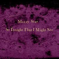 I'd Love to Turn You On #81 – <b>Mazzy Star</b> – <b>So</b> Tonight That I Might ...