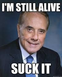 I'm still alive Suck it - Bob Dole - quickmeme via Relatably.com