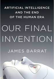 Our Final Invention: Artificial Intelligence and the End of the ...
