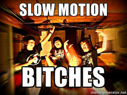 slow motion bitches - Shitty metalcore band | Meme Generator via Relatably.com