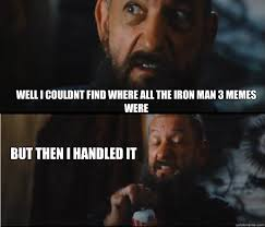 Well I couldnt find where all the iron man 3 memes were But then I ... via Relatably.com