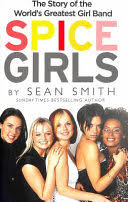 <b>Spice Girls</b>: the Story of the World's <b>Greatest</b> Girl Band - Sean Smith ...