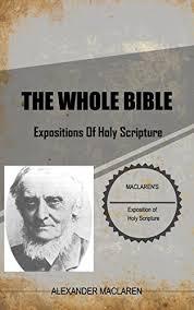 MacLaren On The Bible: <b>Alexander MacLaren's Exposition Of</b> Holy ...