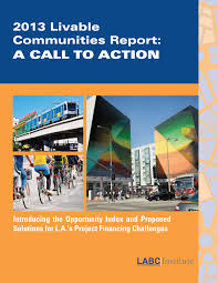 los angeles business council housing transportation in 18 2013 the labc institute released the livable communities a call to action authored by paul habibi professor of real estate at the ucla