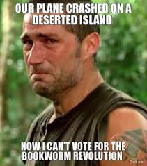 our-plane-crashed-on-a-deserted-island-now-i-cant-vote-for-the-bookworm-revolution-thumb.jpg via Relatably.com