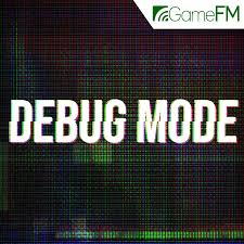 GameFM » Debug Mode – Podcast