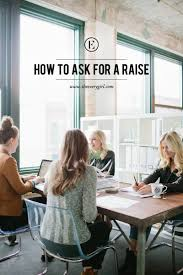 how to ask for a raise the everygirl when it comes to your professional life you ll likely deal a number of scenarios that make your palms sweat tight deadlines demanding bosses