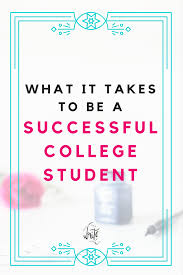 what it takes to be a successful college student law school what it takes to be a successful college student getting good grades and managing your