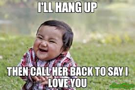 i'll hang up then call her back to say i love you meme - Evil ... via Relatably.com