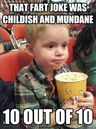 That fart joke was childish and mundane 10 out of 10 - Movie ... via Relatably.com