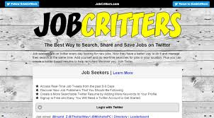 the top job sites for job seekers jobcritters jobcritters makes searching twitter for recent job listings easy and they won t list anything that was posted over 9 days ago