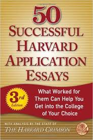 Successful Harvard Application Essays  What Worked for Them Can        Successful Harvard Application Essays  What Worked for Them Can Help You Get into the College of Your Choice  rd Edition