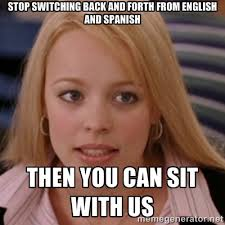 stop switching back and forth from english and spanish then you ... via Relatably.com
