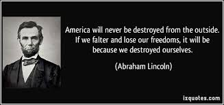 quote-america-will-never-be-destroyed-from-the-outside-if-we-falter-and-lose-our-freedoms-it-will-be-abraham-lincoln-112618.jpg via Relatably.com