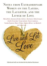 live and let love book by andrea buchanan official publisher notes from extraordinary women on the layers the laughter and the litter of love