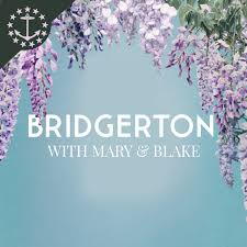 Bridgerton With Mary & Blake: A Bridgerton Podcast