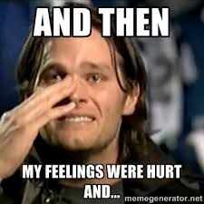 And then my feelings were hurt and... - crying tom brady | Meme ... via Relatably.com