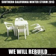 SOUTHERN CALIFORNIA WINTER STORM 2013 WE WILL REBUILD - we will ... via Relatably.com