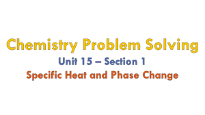 chemistry problem solving unit 15 part 1 specific heat and chemistry problem solving unit 15 part 1 specific heat and phase change
