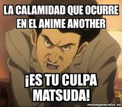 Meme Personalizado - La calamidad que ocurre en el Anime Another ... via Relatably.com