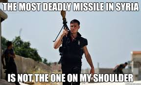 the most deadly missile in syria is not the one on my shoulder ... via Relatably.com