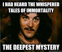 I HAD HEARD THE WHISPERED TALES OF IMMORTALITY THE DEEPEST MYSTERY ... via Relatably.com