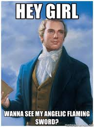 Hey girl wanna see my angelic flaming sword? - Joseph Smith | Meme ... via Relatably.com