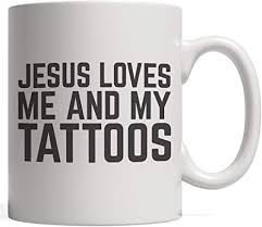 Jesus Christ Loves Me And My Tattoos Believer Mug ... - Amazon.com