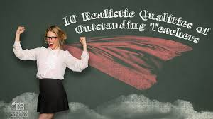 the realistic qualities of outstanding teachers the best schools 10 realistic qualities of outstanding teachers