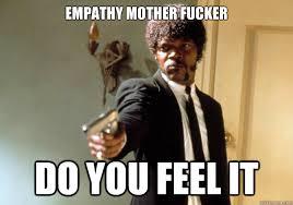 empathy mother fucker do you feel it - Samuel L Jackson - quickmeme via Relatably.com