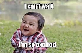 Meme Maker - I can't wait I'm so excited Meme Maker! via Relatably.com