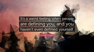 leonardo dicaprio quote it s a weird feeling when people are leonardo dicaprio quote it s a weird feeling when people are defining you and