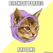 Birthday Parties Are Lame Cat Meme - Cat Planet | Cat Planet via Relatably.com