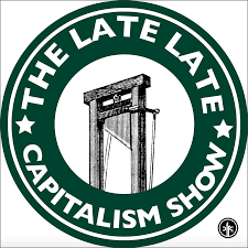 The Late Late Capitalism Show – CFRC Podcast Network