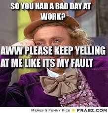 So you had a bad day at work? ... - Willy Wonka Meme Generator ... via Relatably.com