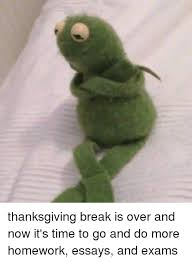 funny meme thanksgiving break is over and now its time to go and  funny homework and its time thanksgiving break is over and now its time
