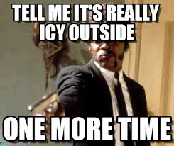 Tell Me It's Really Icy Outside on Memegen via Relatably.com