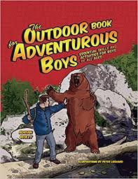 The <b>Outdoor</b> Book for Adventurous <b>Boys</b>: Essential Skills and ...